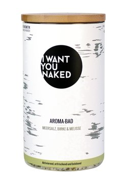 I WANT YOU NAKED - AROMA BATH - Badezusatz - birke & melisse